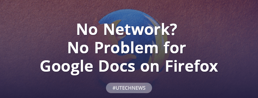 No network? No problem for Google Docs on Firefox