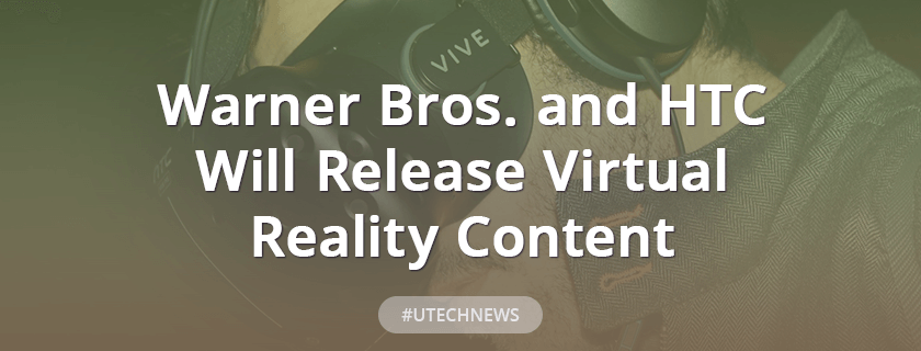 Warner Bros. and HTC will release virtual reality content