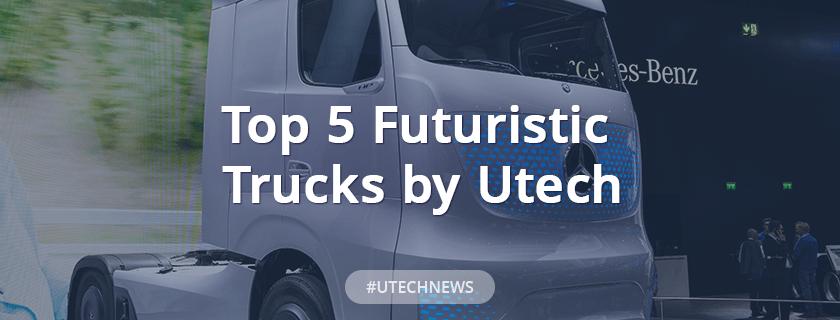 Top 5 Futuristic Trucks by Utech