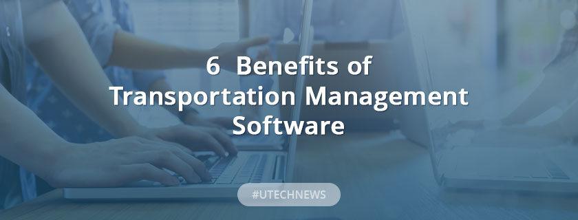 6 Benefits of Transportation Management Software