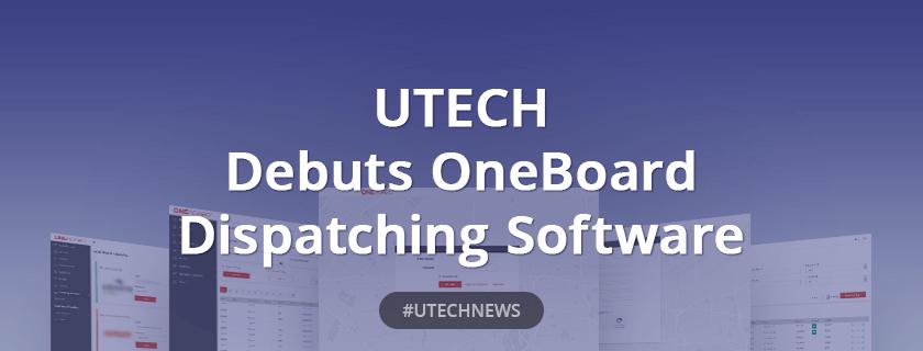 UTECH Debuts OneBoard Dispatching Software